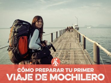 Cómo preparar mi primer viaje de mochilero, información y consejos