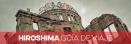HIROSHIMA GUÍA DE VIAJE